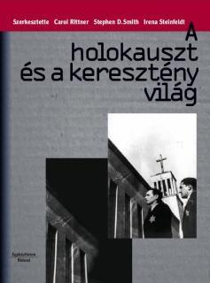 Rittner, Carol/Smith, Stephen D./Steinfeldt, Irena: A holokauszt és a keresztény világ