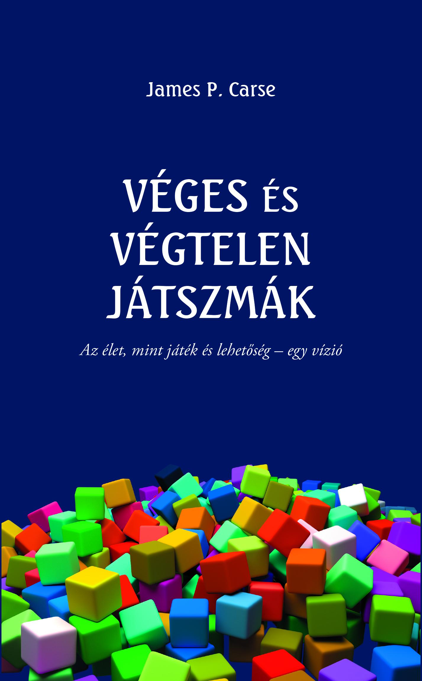 James P. Carse: Véges és végtelen játszmák. Az élet, mint játék és lehetőség – egy vízió